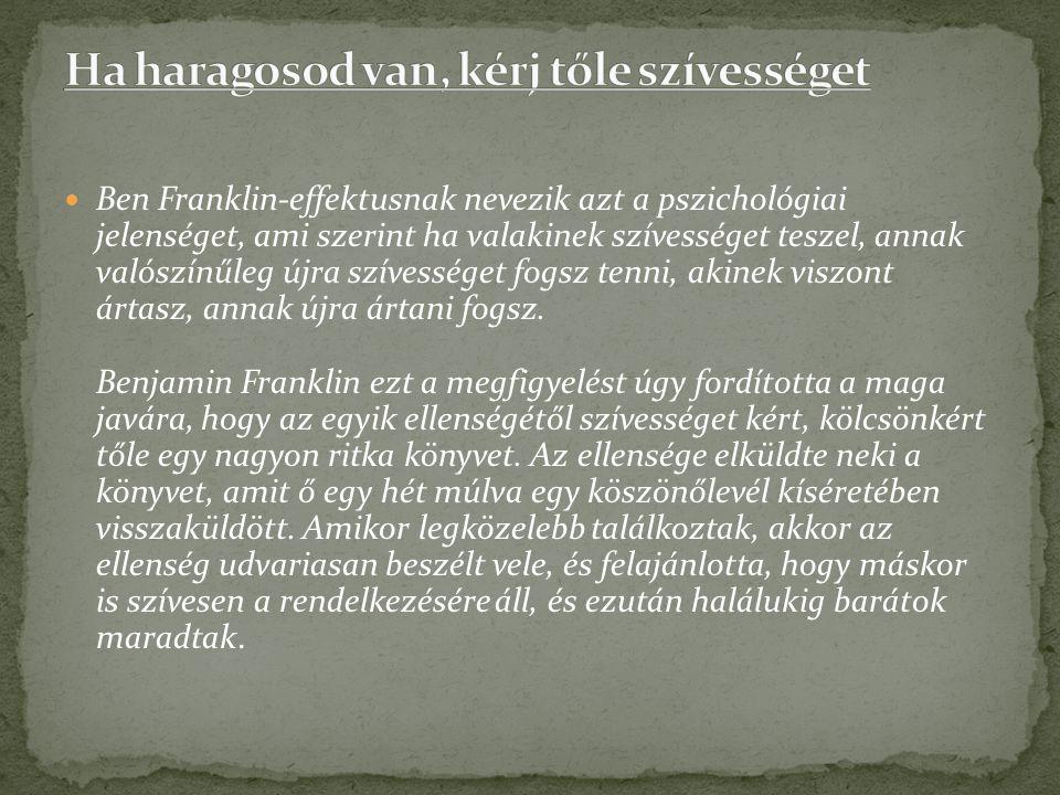 Ben Franklin-effektusnak nevezik azt a pszichológiai jelenséget, ami szerint ha valakinek szívességet teszel, annak valószínűleg újra szívességet fogs