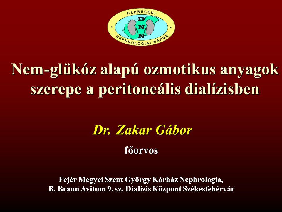 Nem-glükóz alapú ozmotikus anyagok szerepe a peritoneális dialízisben Dr. Zakar Gábor főorvos Fejér Megyei Szent György Kórház Nephrologia, B. Braun A