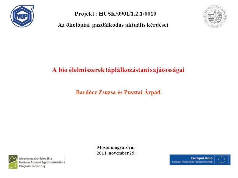 A bio élelmiszerek táplálkozástani sajátosságai Bardócz Zsuzsa és Pusztai Árpád Mosonmagyaróvár 2011. november 25. Projekt : HUSK/0901/1.2.1/0010 Az ö
