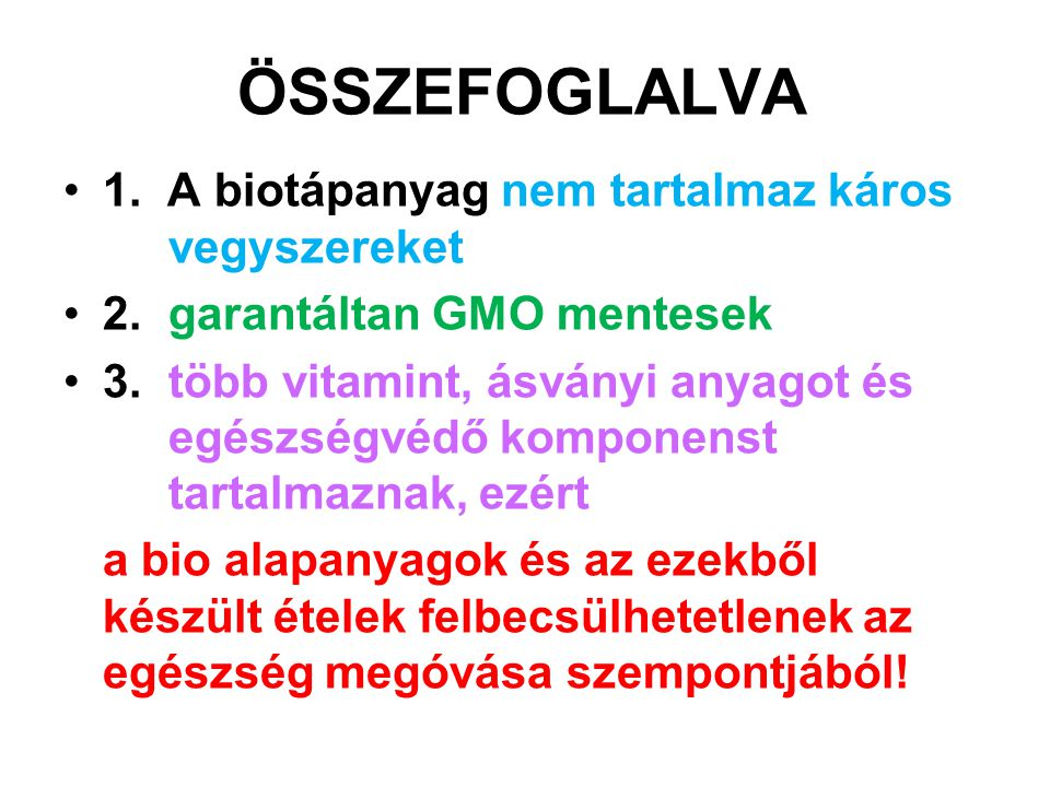 ÖSSZEFOGLALVA 1. A biotápanyag nem tartalmaz káros vegyszereket 2. garantáltan GMO mentesek 3.több vitamint, ásványi anyagot és egészségvédő komponens