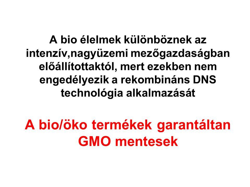 A bio élelmek különböznek az intenzív,nagyüzemi mezőgazdaságban előállítottaktól, mert ezekben nem engedélyezik a rekombináns DNS technológia alkalmaz
