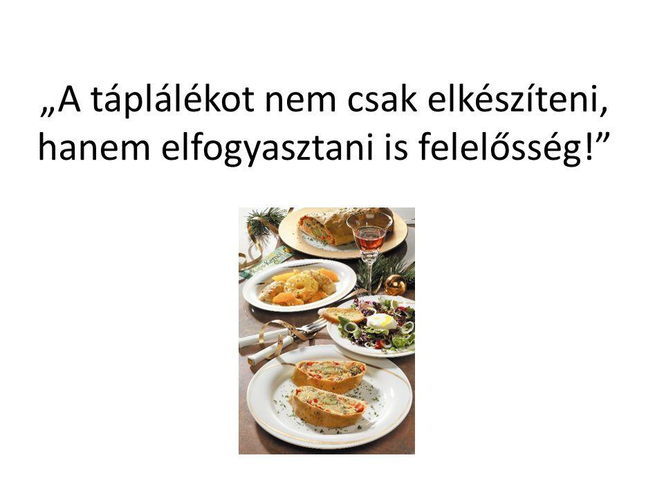 """""""A táplálékot nem csak elkészíteni, hanem elfogyasztani is felelősség!"""""""