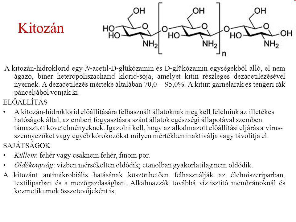 Kitozán A kitozán-hidroklorid egy N-acetil-D-glükózamin és D-glükózamin egységekből álló, el nem ágazó, biner heteropoliszacharid klorid-sója, amelyet kitin részleges dezacetilezésével nyernek.