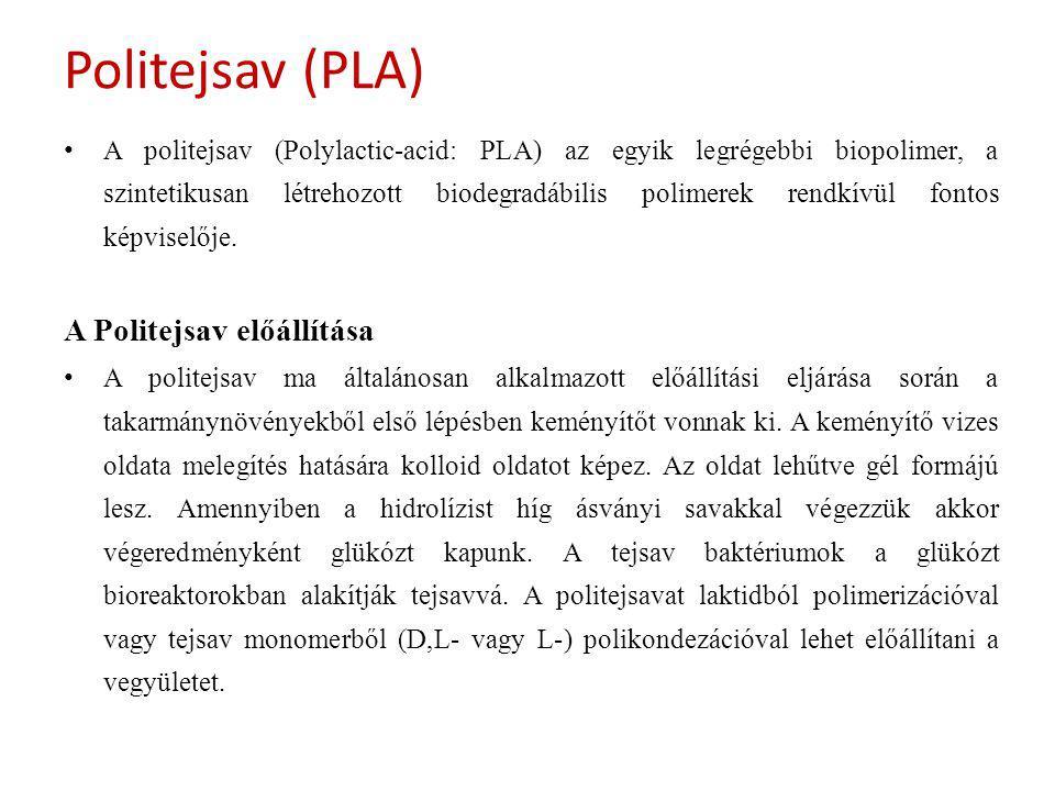 Politejsav (PLA) A politejsav (Polylactic-acid: PLA) az egyik legrégebbi biopolimer, a szintetikusan létrehozott biodegradábilis polimerek rendkívül fontos képviselője.