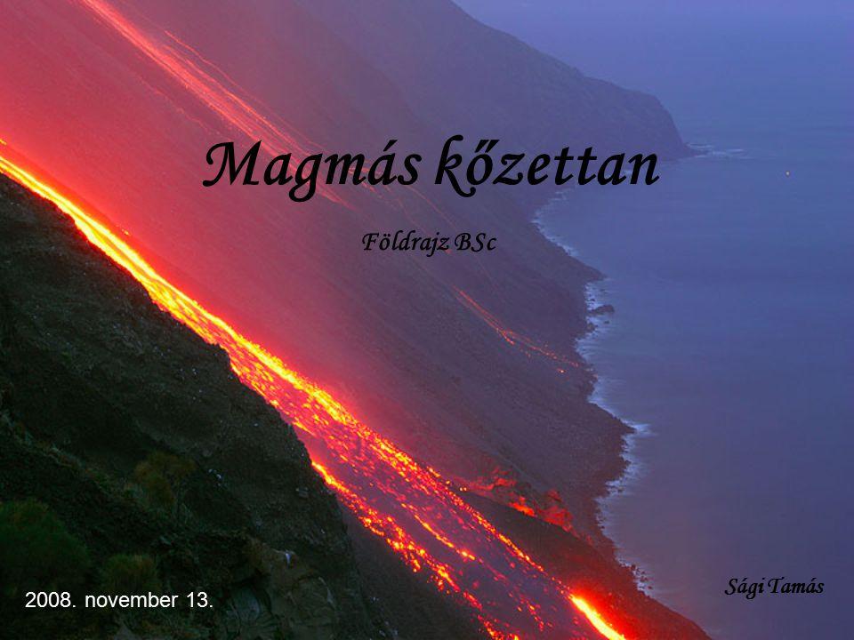 Magmás kőzettan Földrajz BSc 2008. november 13. Sági Tamás