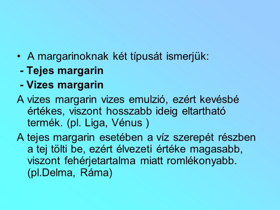 A margarinoknak két típusát ismerjük: - Tejes margarin - Vizes margarin A vizes margarin vizes emulzió, ezért kevésbé értékes, viszont hosszabb ideig