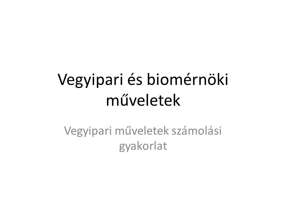 Vegyipari és biomérnöki műveletek Vegyipari műveletek számolási gyakorlat