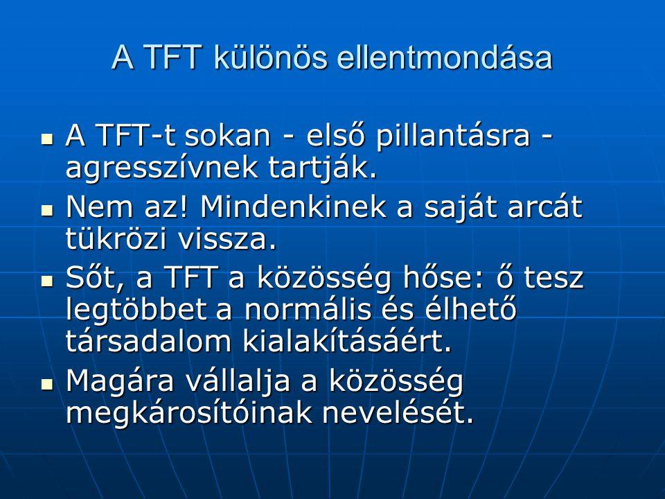 A TFT különös ellentmondása A TFT-t sokan - első pillantásra - agresszívnek tartják. A TFT-t sokan - első pillantásra - agresszívnek tartják. Nem az!