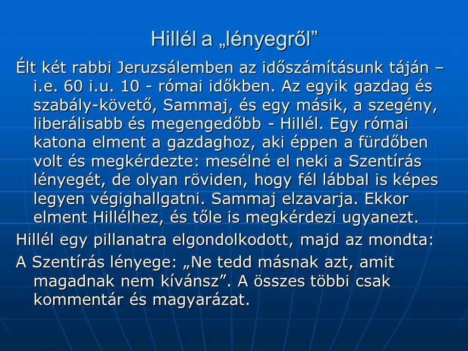 """Hillél a """"lényegről"""" Élt két rabbi Jeruzsálemben az időszámításunk táján – i.e. 60 i.u. 10 - római időkben. Az egyik gazdag és szabály-követő, Sammaj,"""