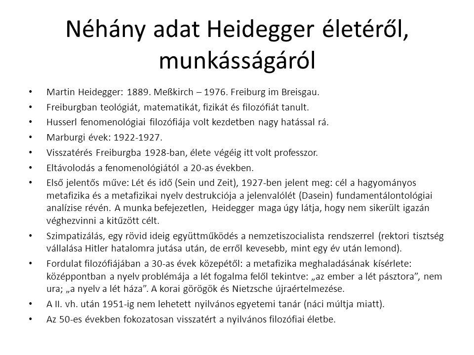 Néhány adat Heidegger életéről, munkásságáról Martin Heidegger: 1889. Meßkirch – 1976. Freiburg im Breisgau. Freiburgban teológiát, matematikát, fizik