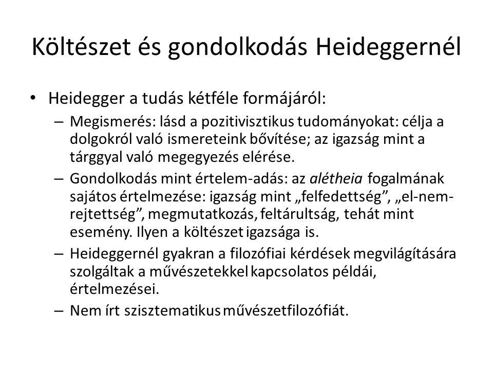 Költészet és gondolkodás Heideggernél Heidegger a tudás kétféle formájáról: – Megismerés: lásd a pozitivisztikus tudományokat: célja a dolgokról való