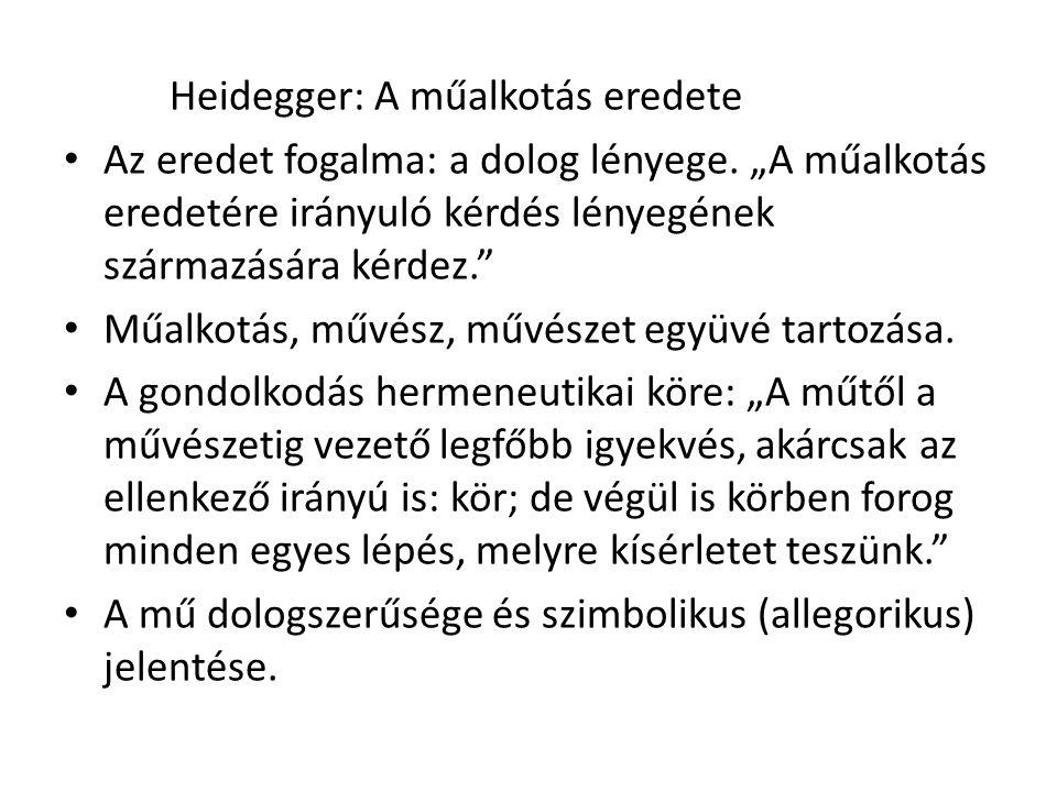"""Heidegger: A műalkotás eredete Az eredet fogalma: a dolog lényege. """"A műalkotás eredetére irányuló kérdés lényegének származására kérdez."""" Műalkotás,"""