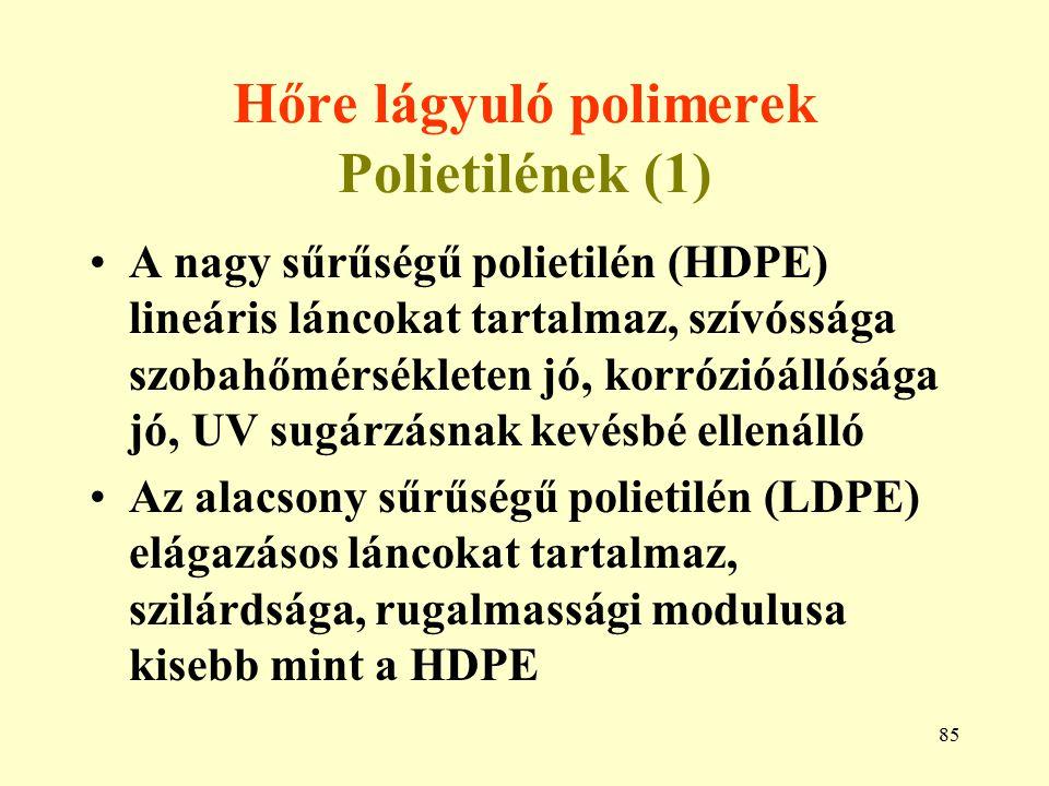 85 Hőre lágyuló polimerek Polietilének (1) A nagy sűrűségű polietilén (HDPE) lineáris láncokat tartalmaz, szívóssága szobahőmérsékleten jó, korrózióál