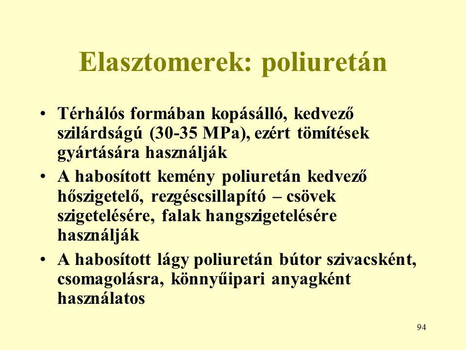 94 Elasztomerek: poliuretán Térhálós formában kopásálló, kedvező szilárdságú (30-35 MPa), ezért tömítések gyártására használják A habosított kemény po