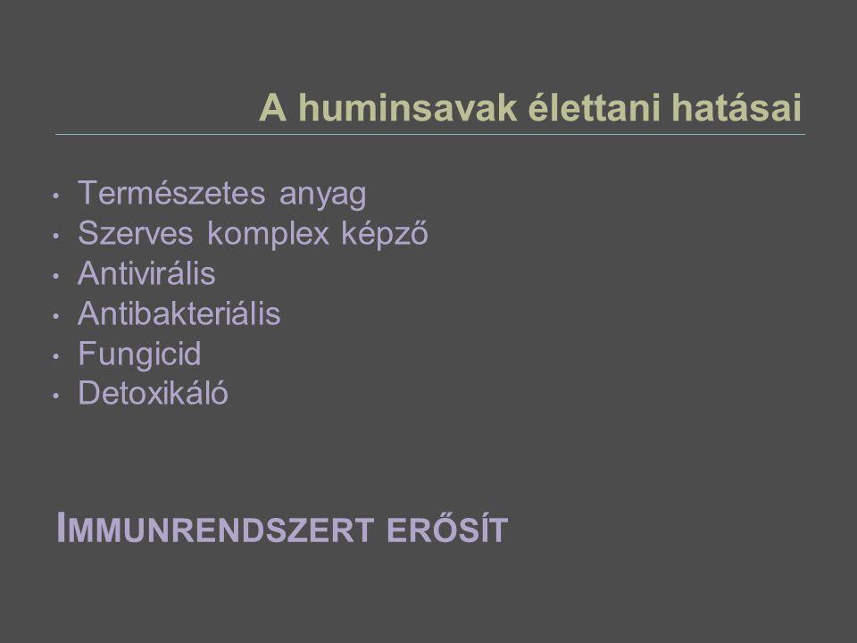 A huminsavak élettani hatásai Természetes anyag Szerves komplex képző Antivirális Antibakteriális Fungicid Detoxikáló I MMUNRENDSZERT ERŐSÍT
