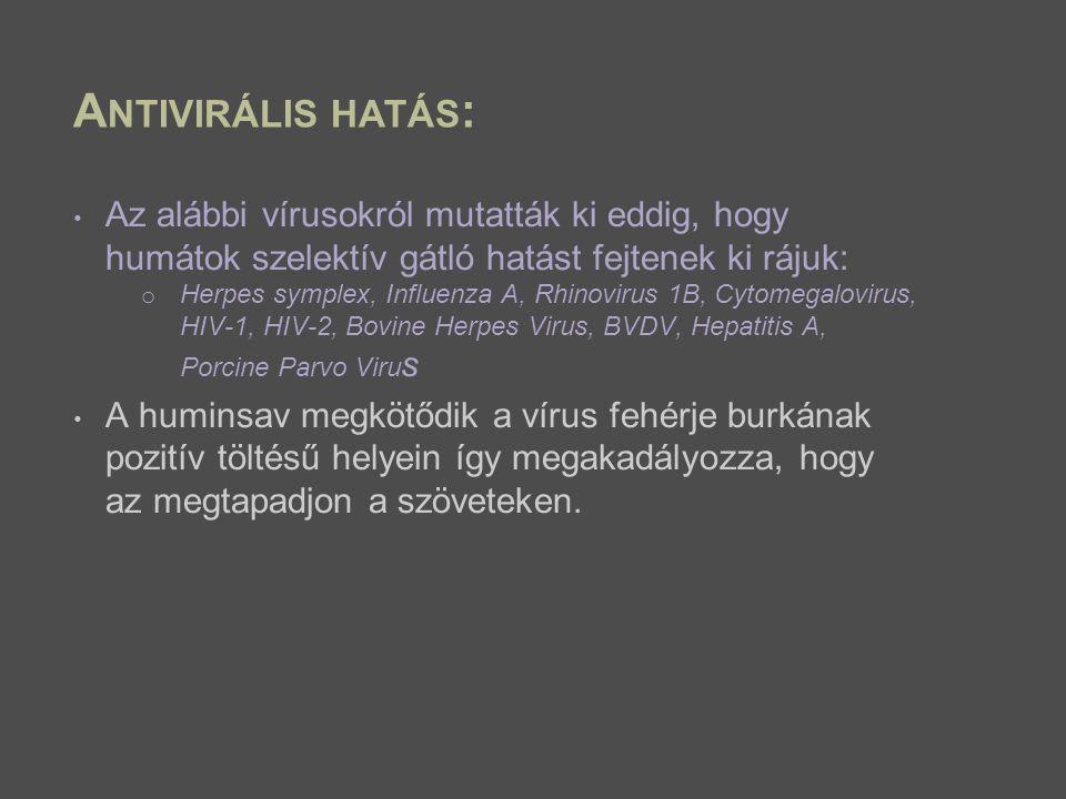 A NTIVIRÁLIS HATÁS : Az alábbi vírusokról mutatták ki eddig, hogy humátok szelektív gátló hatást fejtenek ki rájuk: o Herpes symplex, Influenza A, Rhi