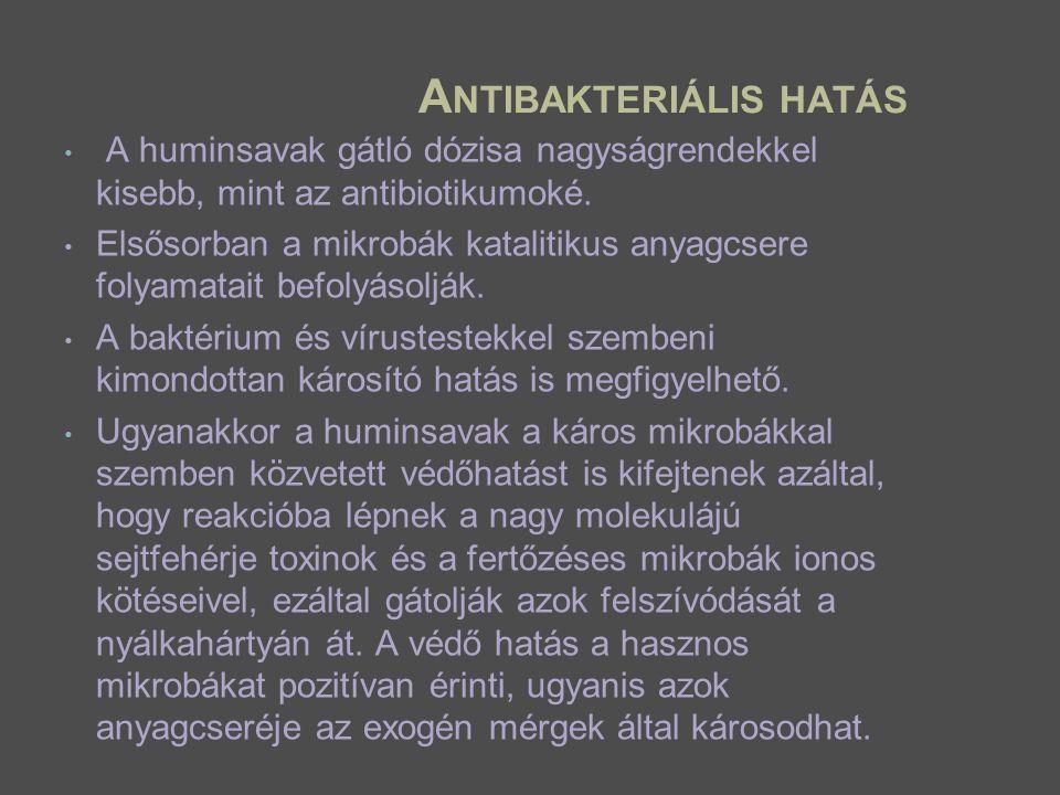 A NTIBAKTERIÁLIS HATÁS A huminsavak gátló dózisa nagyságrendekkel kisebb, mint az antibiotikumoké. Elsősorban a mikrobák katalitikus anyagcsere folyam