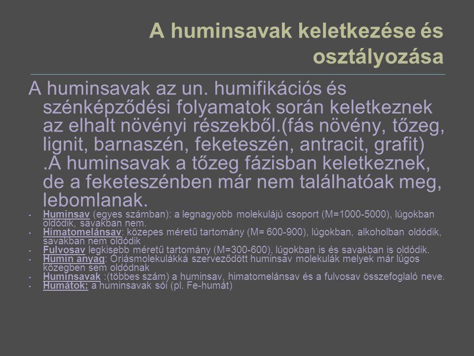 A huminsavak keletkezése és osztályozása A huminsavak az un. humifikációs és szénképződési folyamatok során keletkeznek az elhalt növényi részekből.(f