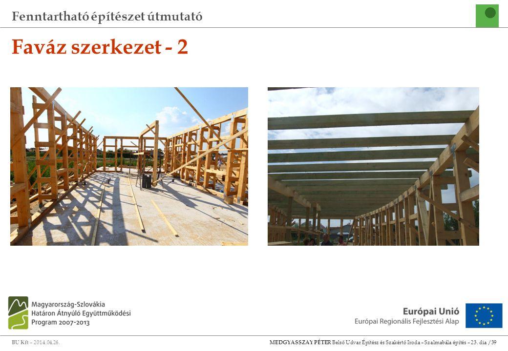 Fenntartható építészet útmutató BU Kft – 2014.04.26. MEDGYASSZAY PÉTER Belső Udvar Építész és Szakértő Iroda – Szalmabála építés – 23. dia /39 Faváz s