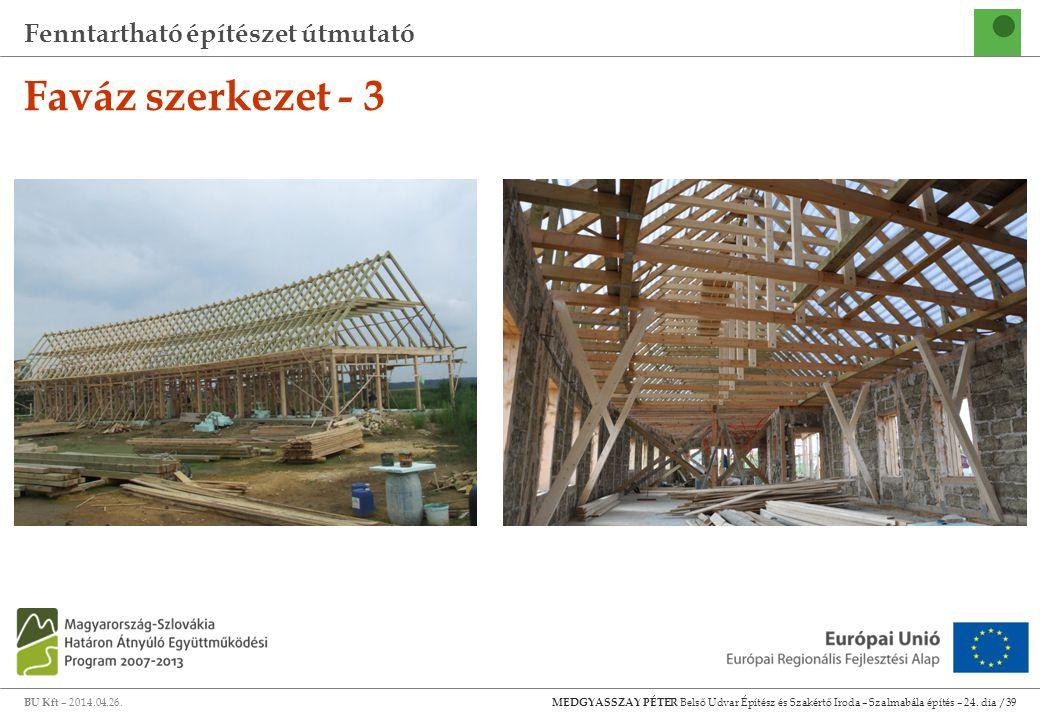 Fenntartható építészet útmutató BU Kft – 2014.04.26. MEDGYASSZAY PÉTER Belső Udvar Építész és Szakértő Iroda – Szalmabála építés – 24. dia /39 Faváz s