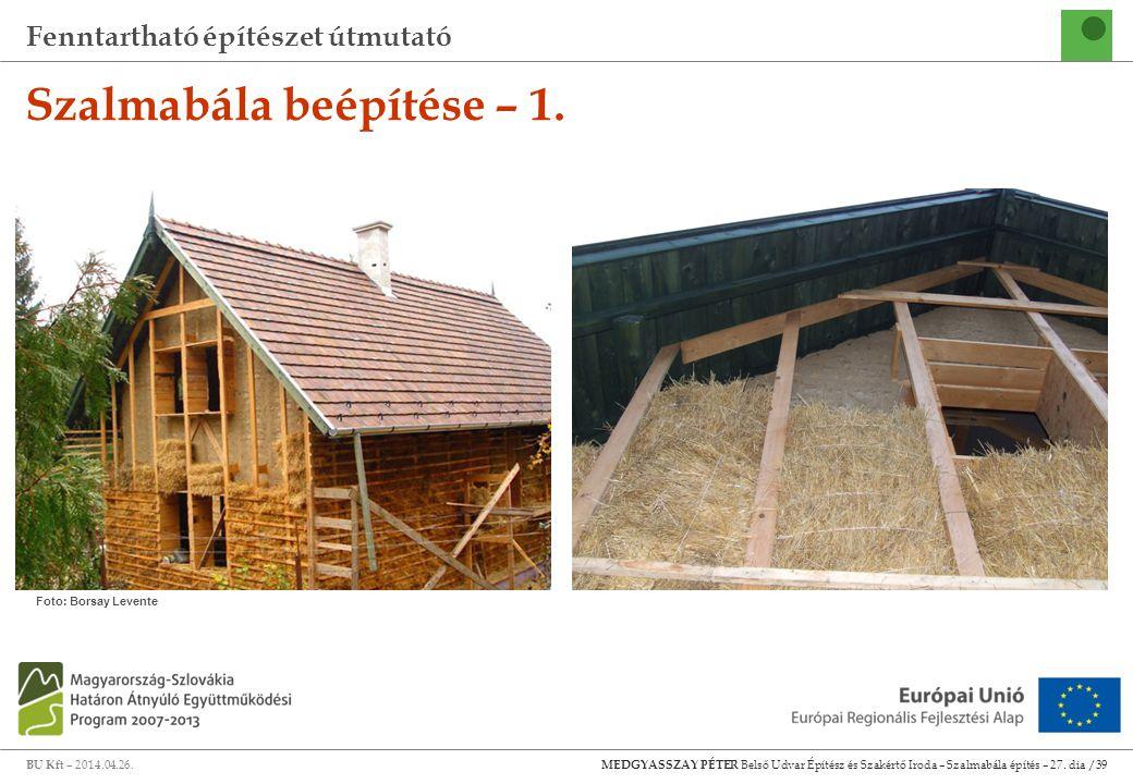 Fenntartható építészet útmutató BU Kft – 2014.04.26. MEDGYASSZAY PÉTER Belső Udvar Építész és Szakértő Iroda – Szalmabála építés – 27. dia /39 Szalmab