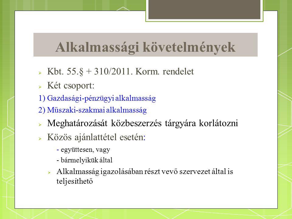 Alkalmassági követelmények  Kbt. 55.§ + 310/2011. Korm. rendelet  Két csoport: 1) Gazdasági-pénzügyi alkalmasság 2) Műszaki-szakmai alkalmasság  Me