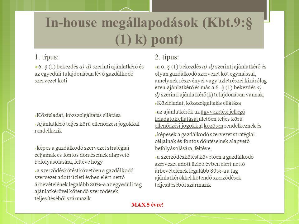 In-house megállapodások (Kbt.9:§ (1) k) pont) 1. típus:  6. § (1) bekezdés a)-d) szerinti ajánlatkérő és az egyedüli tulajdonában lévő gazdálkodó sze