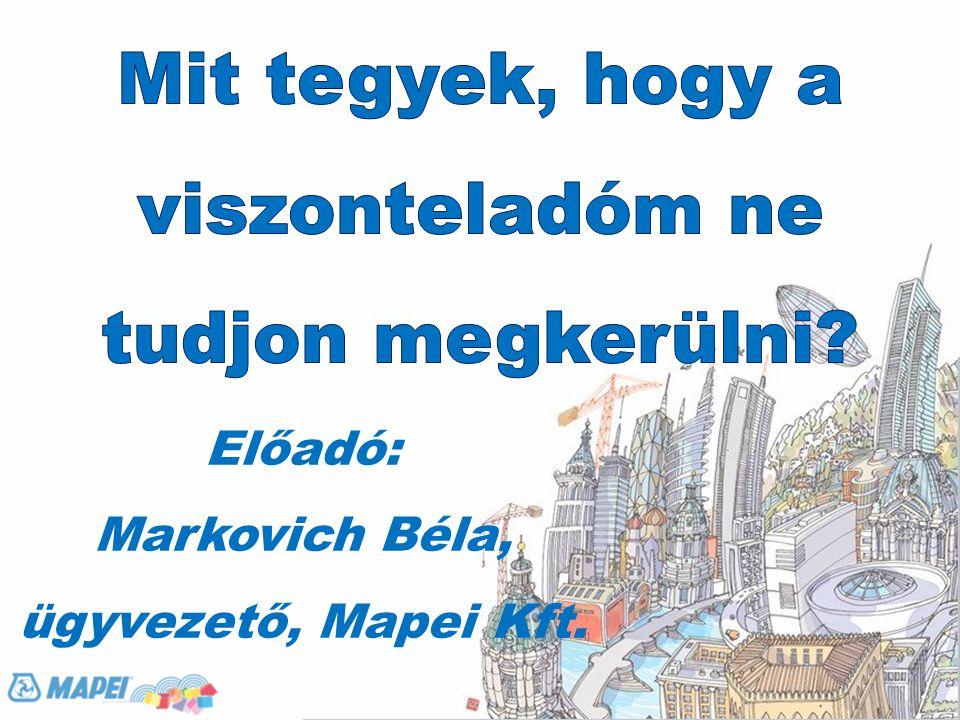 Előadó: Markovich Béla, ügyvezető, Mapei Kft.