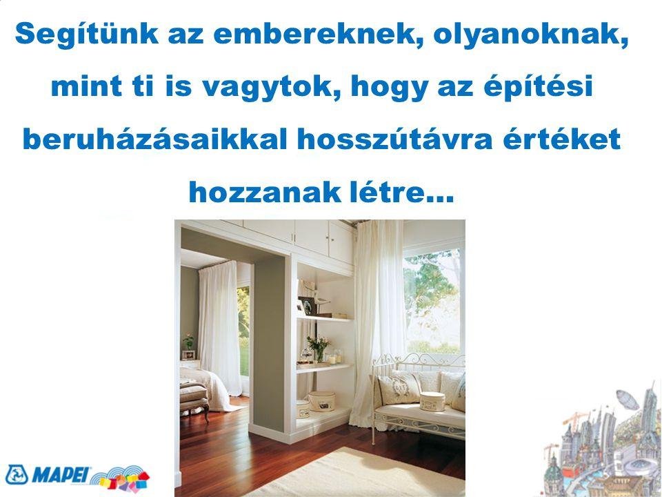 Segítünk az embereknek, olyanoknak, mint ti is vagytok, hogy az építési beruházásaikkal hosszútávra értéket hozzanak létre…