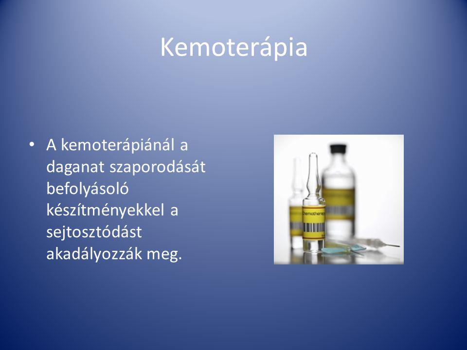 Kemoterápia A kemoterápiánál a daganat szaporodását befolyásoló készítményekkel a sejtosztódást akadályozzák meg.