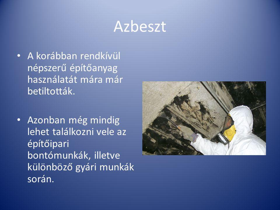 Azbeszt A korábban rendkívül népszerű építőanyag használatát mára már betiltották. Azonban még mindig lehet találkozni vele az építőipari bontómunkák,