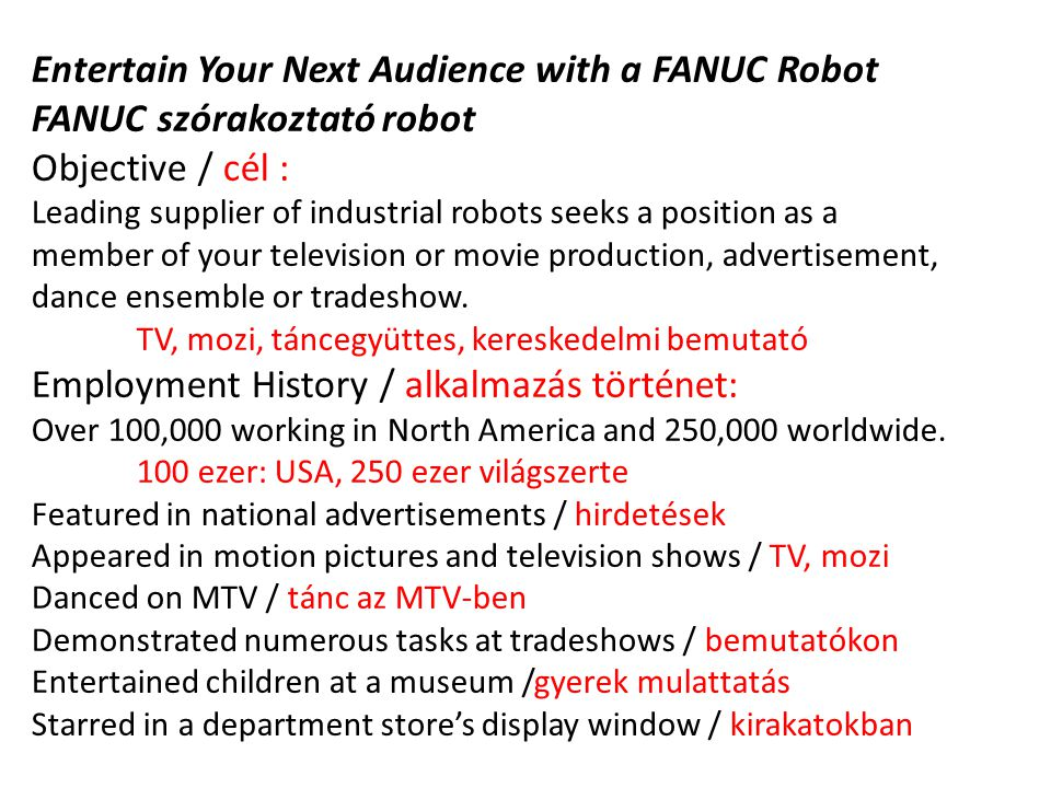 Entertain Your Next Audience with a FANUC Robot FANUC szórakoztató robot Objective / cél : Leading supplier of industrial robots seeks a position as a