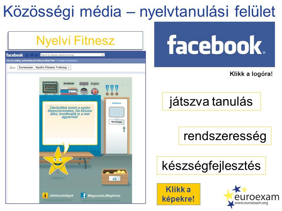 Közösségi média – nyelvtanulási felület Nyelvi Fitnesz játszva tanulás rendszeresség készségfejlesztés Klikk a logóra.