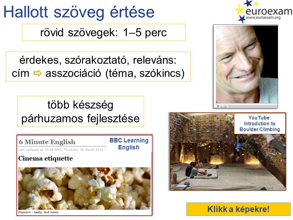 Hallott szöveg értése rövid szövegek: 1–5 perc  érdekes, szórakoztató, releváns: cím  asszociáció (téma, szókincs) több készség párhuzamos fejlesztése BBC Learning English Klikk a képekre.