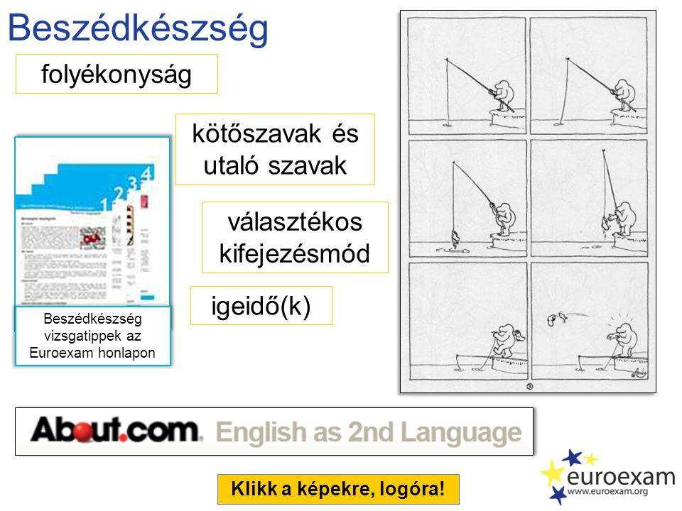 Beszédkészség folyékonyság kötőszavak és utaló szavak választékos kifejezésmód igeidő(k) Klikk a képekre, logóra.