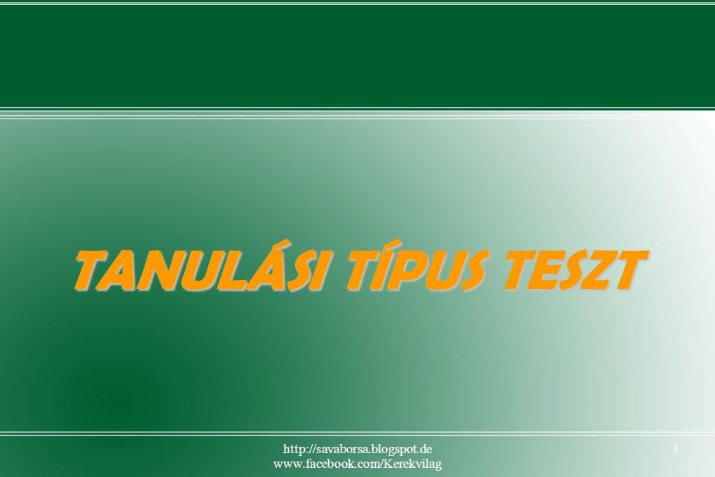 http://savaborsa.blogspot.de www.facebook.com/Kerekvilag 1 TANULÁSI TÍPUS TESZT
