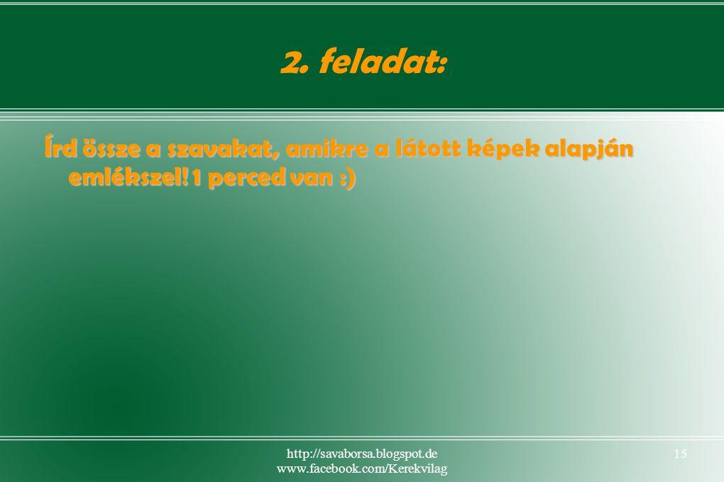http://savaborsa.blogspot.de www.facebook.com/Kerekvilag 15 2.