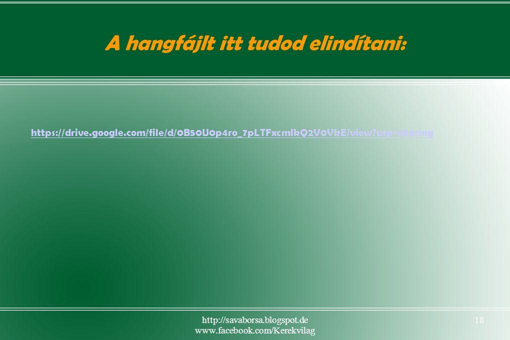 http://savaborsa.blogspot.de www.facebook.com/Kerekvilag 18 A hangfájlt itt tudod elindítani: https://drive.google.com/file/d/0B50U0p4ro_7pLTFxcmlkQ2V0VkE/view usp=sharing