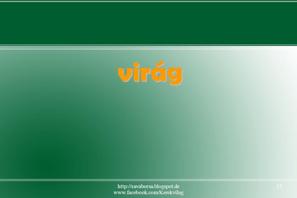 http://savaborsa.blogspot.de www.facebook.com/Kerekvilag 27 virág