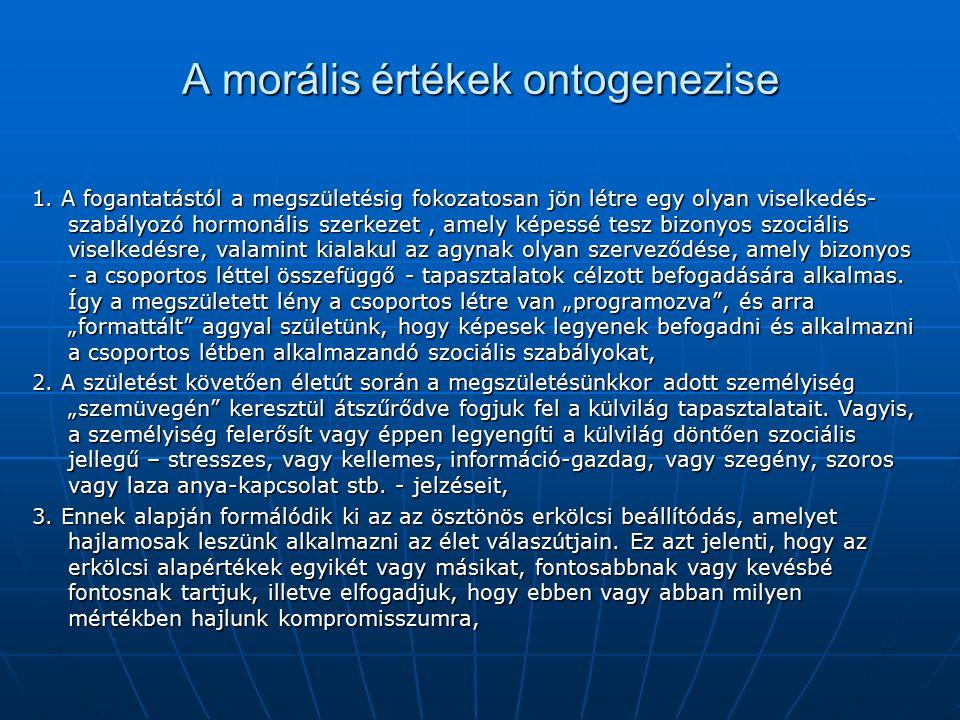 A morális értékek ontogenezise 1. A fogantatástól a megszületésig fokozatosan jön létre egy olyan viselkedés- szabályozó hormonális szerkezet, amely k