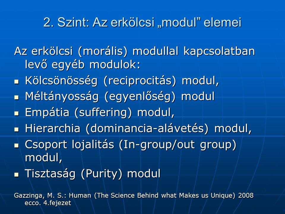"""2. Szint: Az erkölcsi """"modul"""" elemei Az erkölcsi (morális) modullal kapcsolatban levő egyéb modulok: Kölcsönösség (reciprocitás) modul, Kölcsönösség ("""