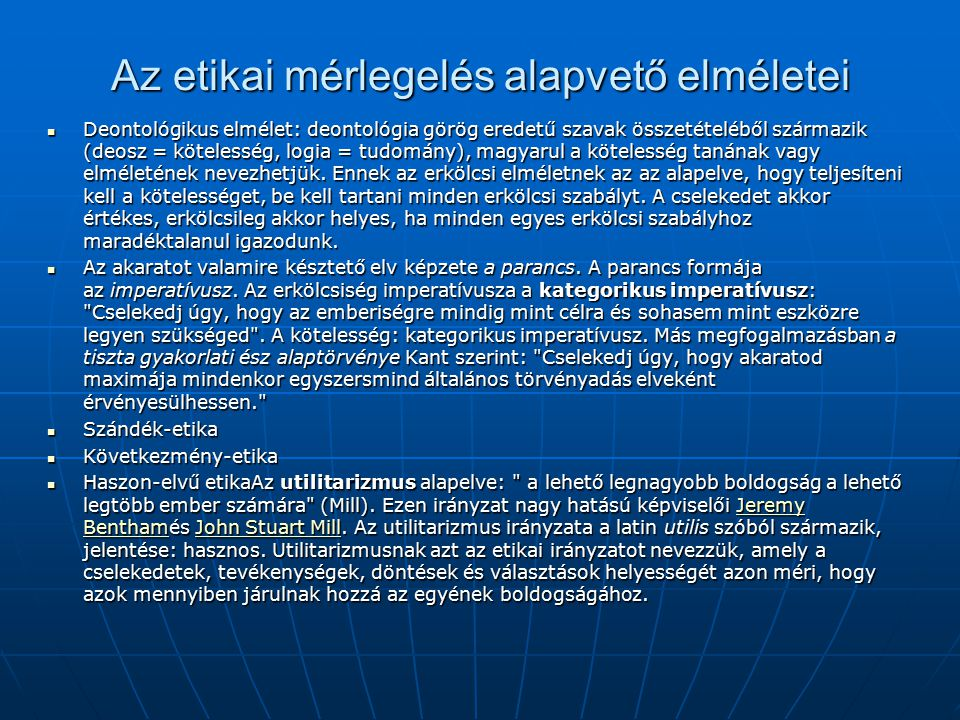 Az etikai mérlegelés alapvető elméletei Deontológikus elmélet: deontológia görög eredetű szavak összetételéből származik (deosz = kötelesség, logia =