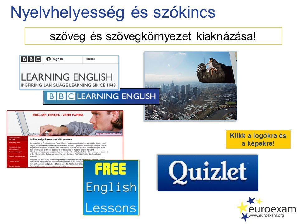 Nyelvhelyesség és szókincs szöveg és szövegkörnyezet kiaknázása! Klikk a logókra és a képekre!