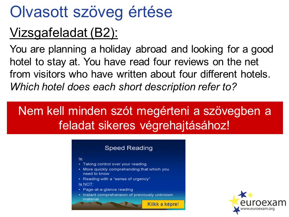 Olvasott szöveg értése Vizsgafeladat (B2): You are planning a holiday abroad and looking for a good hotel to stay at. You have read four reviews on th