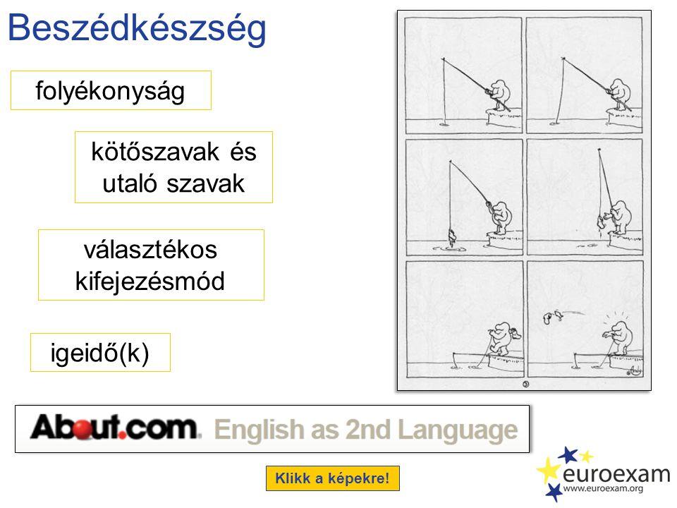 Beszédkészség folyékonyság kötőszavak és utaló szavak választékos kifejezésmód igeidő(k) Klikk a képekre!