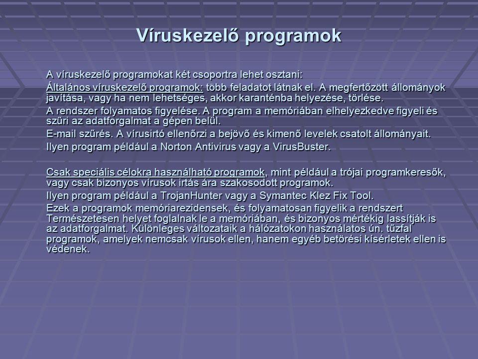 Víruskezelő programok A víruskezelő programokat két csoportra lehet osztani: Általános víruskezelő programok: több feladatot látnak el. A megfertőzött
