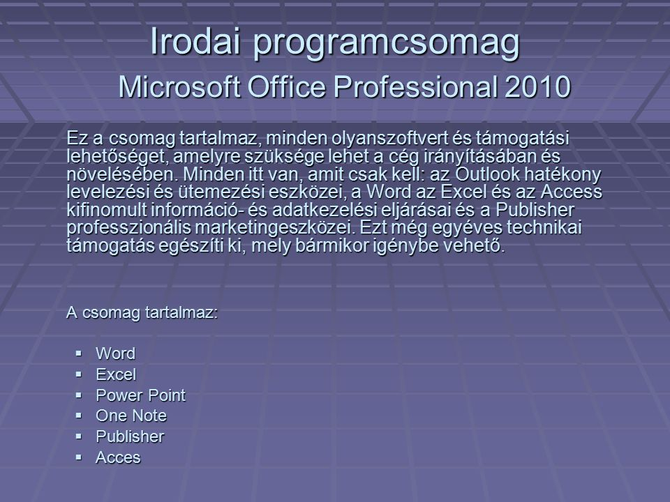 Irodai programcsomag Microsoft Office Professional 2010 Ez a csomag tartalmaz, minden olyanszoftvert és támogatási lehetőséget, amelyre szüksége lehet