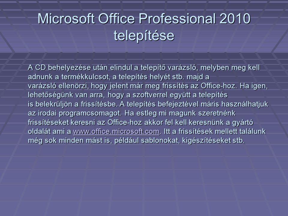 Microsoft Office Professional 2010 telepítése A CD behelyezése után elindul a telepítő varázsló, melyben meg kell adnunk a termékkulcsot, a telepítés