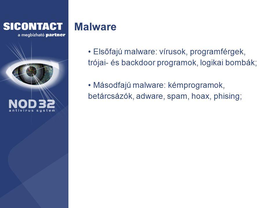 Malware Elsőfajú malware: vírusok, programférgek, trójai- és backdoor programok, logikai bombák; Másodfajú malware: kémprogramok, betárcsázók, adware,