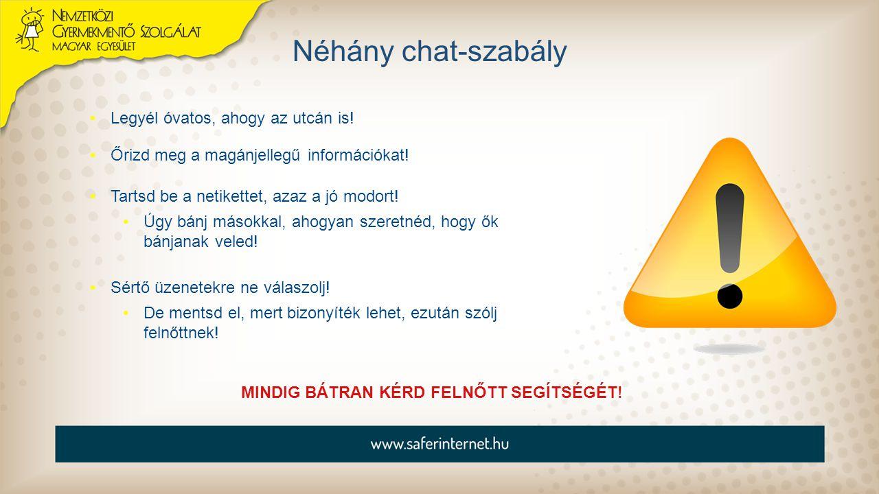 Néhány chat-szabály Legyél óvatos, ahogy az utcán is! MINDIG BÁTRAN KÉRD FELNŐTT SEGÍTSÉGÉT! Őrizd meg a magánjellegű információkat! Tartsd be a netik